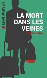 Samuel Sutra et Marie Vindy - La mort dans les veines - Une aventure de l'Embaumeur.