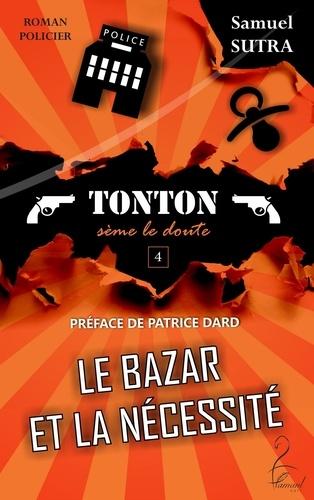 Samuel Sutra - Le Bazar et la nécessité - Tonton sème le doute.