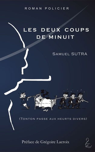 Samuel Sutra - Les deux coups de minuit - Tonton passe aux heurts divers.