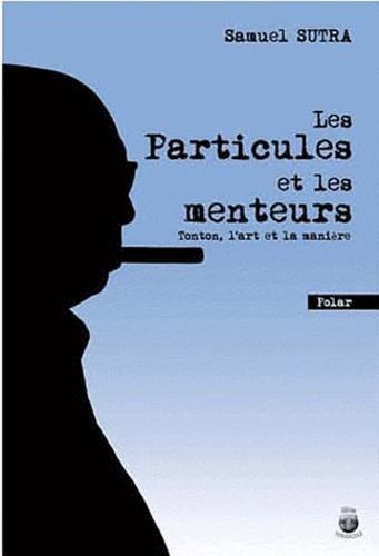 Samuel Sutra - Les particules et les menteurs : Tonton, l'art et la manière.