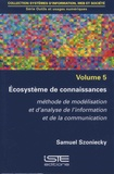 Samuel Szoniecky - Outils et usages numériques - Volume 5, Ecosystème de connaissances - Méthode de modélisation et d'analyse de l'information et de la communication.