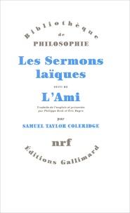 Samuel Taylor Coleridge - Les sermons laïques (1816-1817) suivi de L'Ami (1818) et autres textes.