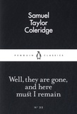 Samuel Taylor Coleridge - Well, they are Gone, and here must I Remain.