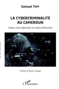 Rechercher pdf ebooks téléchargement gratuit La cybercriminalité au Cameroun  - Enjeux d'une législation en quête d'efficacité CHM RTF iBook par Samuel Tepi in French