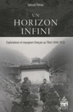 Samuel Thevoz - Un horizon infini - Explorateurs et voyageurs français au Tibet 1846-1912.