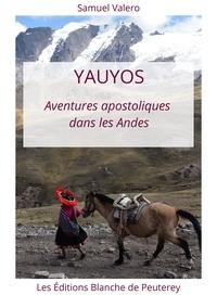 Samuel Valero - Yauyos - Aventures apostoliques dans les Andes.