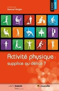 Samuel Vergès - Activité physique : supplice ou délice ?.
