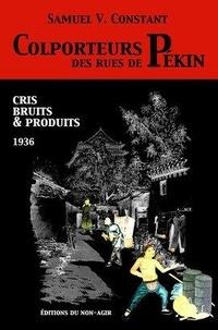 Samuel Victor Constant - Colporteurs des rues de Pékin - Cris, bruits et produits.