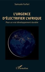 Samuele Furfari - L'urgence d'électrifier l'Afrique - Pour un vrai développement durable.