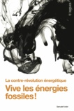 Samuele Furfari - Vive les énergies fossiles ! - La contre-révolution énergétique.