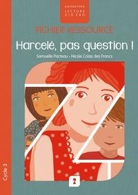 Samuelle Pacteau et Des francs nicole Colas - Harcelés, pas question ! - Le fichier ressource - Le fichier ressource.