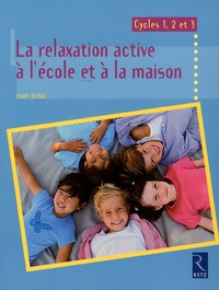 La relaxation active à l'école et à la maison- Cycles 1, 2 et 3 - Samy Boski  