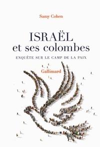 Samy Cohen - Israël et ses colombes - Enquête sur le camp de la paix.