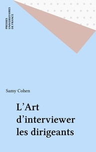 Samy Cohen et  Collectif - L'art d'interviewer les dirigeants.