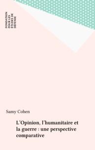 Samy Cohen et  Collectif - L'opinion, l'humanitaire et la guerre - Une perspective comparative.
