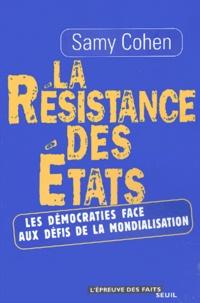 Samy Cohen - La résistance des Etats - Les démocraties face aux défis de la mondialisation.
