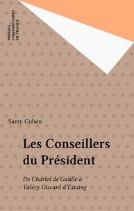 Samy Cohen - Les Conseillers du Président - De Charles de Gaulle à Valéry Giscard d'Estaing.