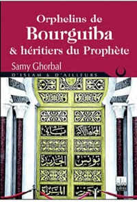 Samy Ghorbal - Orphelins de Bourguiba et héritiers du Prophète.