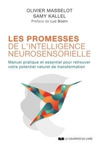 Samy Kallel et Olivier Masselot - Les promesses de l'intelligence neurosensorielle - Manuel pratique et essentiel pour retrouver votre potentiel naturel de transformation.