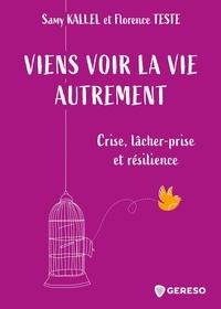 Samy Kallel et Florence Teste - Viens voir la vie autrement - Crise, lâcher-prise et résilience.