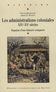 Samya El Mechat - Les administrations coloniales XIXe - XXe siècles - Esquisse d'une histoire comparée.
