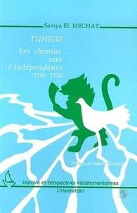 Samya El Mechat - Tunisie, les chemins vers l'indépendance (1945-1956).