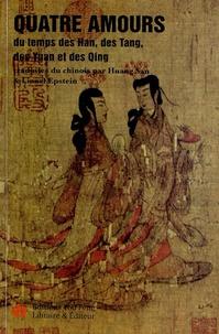 San Huang et Lionel Epstein - Quatre amours du temps des Han, des Tang, des Yuan et des Qing.