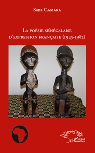 Sana Camara - La poésie sénégalaise d'expression française (1945-1982).