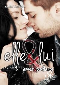 Sana Taylor - Elle & Lui Tome 2 : Amour & Confiance.