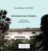 Sananes Jean-michel - Mémoire des pierres - La Provence en passant par Nice.