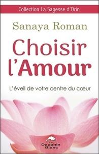 Sanaya Roman - Choisir l'amour - L'éveil de votre centre du coeur.