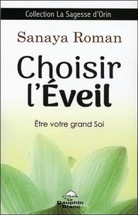 Sanaya Roman - Choisir l'éveil - Eveil votre grand soi.