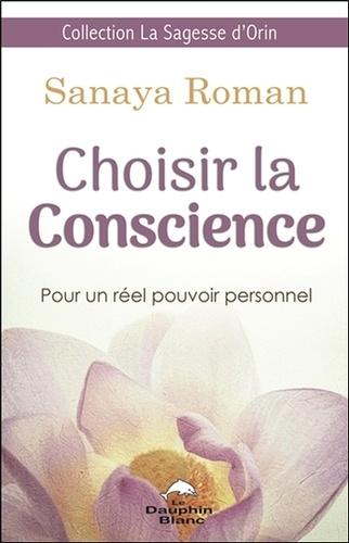 Choisir la conscience. Pour un réel pouvoir personnel