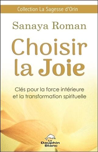 Choisir la joie. Clés pour la force intérieure et la transformation spirituelle