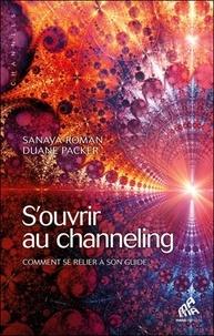 Sanaya Roman et Duane Packer - S'ouvrir au channeling - Comment se relier à son guide.