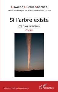 Sanchez oswaldo Guerra - Si l'arbre existe - Cahier iranien - Poésie.