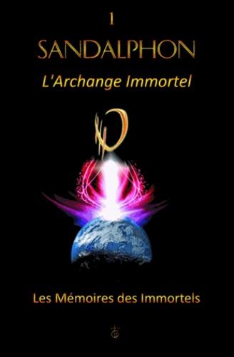 L'archange immortel. Tome 1, Les mémoires des immortels - Sandalphon