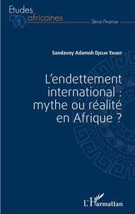 Sandavoy Adamoh Djelhi-Yahot - L'endettement international : mythe ou réalité en Afrique ?.