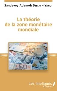 Sandavoy Adamoh Djelhi-Yahot - La théorie de la zone monétaire mondiale.