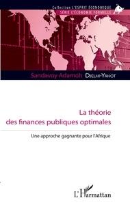 Sandavoy Adamoh Djelhi-Yahot - La théorie des finances publiques optimales - Une approche gagnante pour l'Afrique.