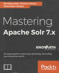Mastering Apache Solr 7.x- An expert guide to advancing, optimizing, and scaling your enterprise search - Sandeep Nair |