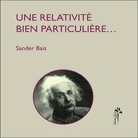 Sander Bais - Une relativité bien particulière.