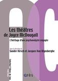 Sander Kirsch et Jacques Van Wynsberghe - Les théâtres de Joyce Mc Dougall - L'héritage d'une psychanalyste engagée.