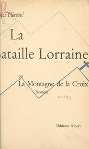 Sander Pierron - La bataille lorraine - Ou La montagne de la Croix.