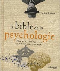 Sandi Mann - La bible de la psychologie - Pour les accros du genre... et ceux qui vont le devenir !.