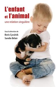 Sandie Bélair et Boris Cyrulnik - L'enfant et l'animal - Une relation singulière.