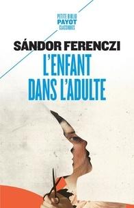 Sandor Ferenczi - L'enfant dans l'adulte.