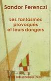 """Sandor Ferenczi - Les fantasmes provoqués et leurs dangers - Essais sur la """"technique active"""" en psychanalyse."""