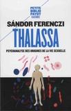 Sandor Ferenczi - Thalassa - Psychanalyse des origines de la vie sexuelle précédé de Masculin et féminin.
