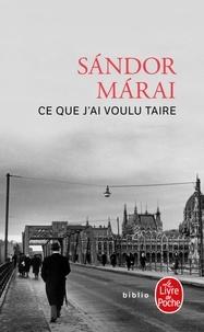 Sándor Márai - Ce que j'ai voulu taire.